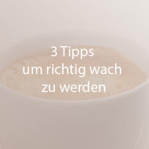 3 Tipps um richtig Wach zu werden