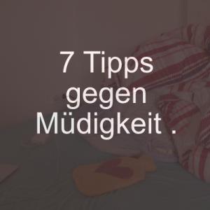 7 Tipps gegen Müdigkeit